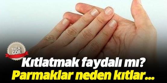 Kıtlatmak faydalı mı? Parmaklar neden kıtlar...