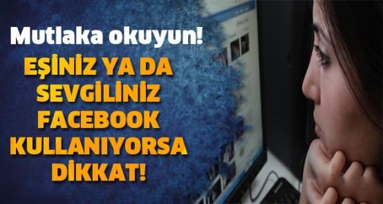 Eşiniz ya da sevgiliniz facebook kullanıyorsa dikkat!