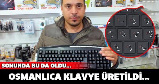 Dünya'da Bir İlk... Osmanlıca klavye üretildi!