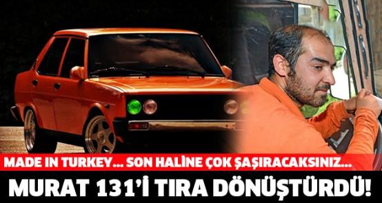 Made in Turkey... Murat 131'i TIR'a dönüştürdü!