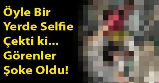 Öyle Bir Yerde Selfie Çekti ki... Görenler Şoke Oldu!