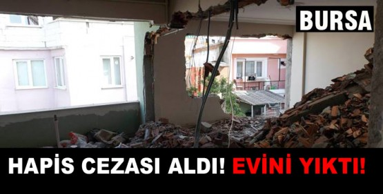 Hapis şoku kaçak evini yıktırdı!