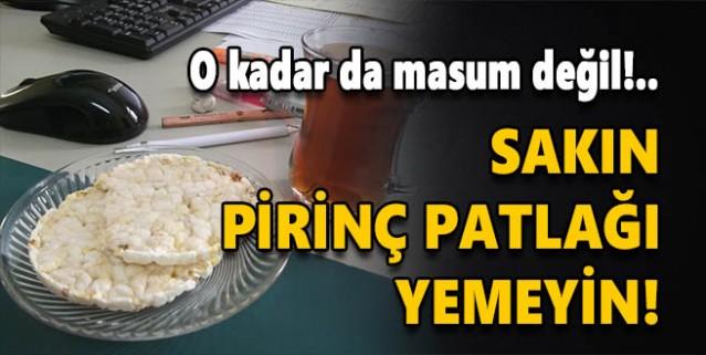 Sakın pirinç patlağı yemeyin!