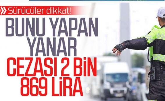 Bunu yapan yandı! Cezası 2 bin 869 Lira!