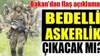 Bakan'dan flaş 'bedelli askerlik' açıklaması