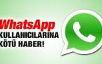 WhatsApp kullanıcılarına kötü haber..