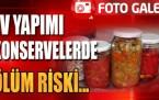 Ev yapımı konservelerde ölüm riski  !