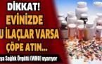 Evinizde Bu İlaçlar Varsa Çöpe Atın!