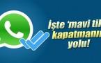İşte WhatsApp'ta 'mavi tik'i kapatmanın yolu!