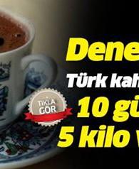 Türk kahvesiyle 10 günde 5 kilo verdi!