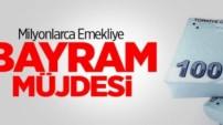 EMEKLİLERE BAYRAM MÜJDESİ!