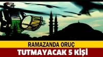 RAMAZANDA ORUÇ TUTMAYACAK 5 KİŞİ