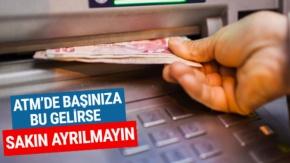 ATM'de bununla karşılaşırsanız dikkat!