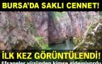 Bursa'da Cennet Kanyonu ilk kez görüntülendi