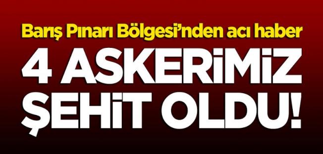 Barış Pınarı Harekatı bölgesinden acı haber: 4 şehit!