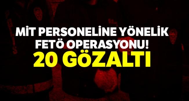 MİT personeline yönelik FETÖ operasyonu: 20 gözaltı