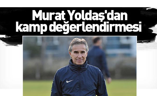 Murat Yoldaş'dan kamp değerlendirmesi
