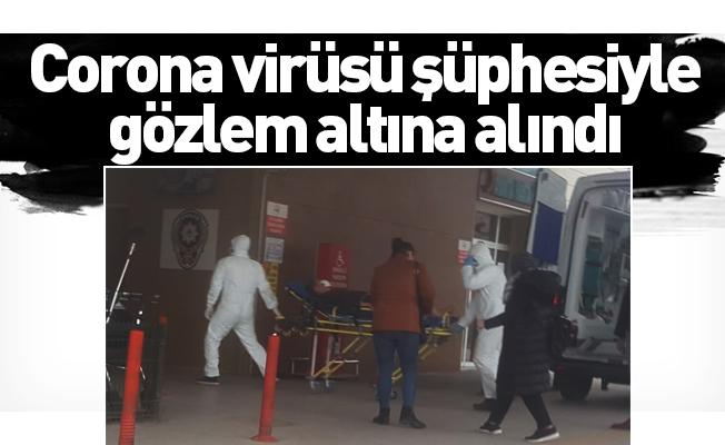 Corona virüsü şüphesiyle gözlem altına alındı