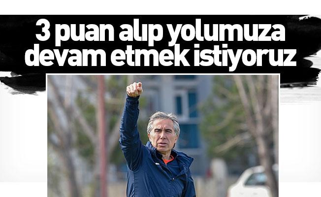 Murat Yoldaş: 3 puan alıp yolumuza devam etmek istiyoruz