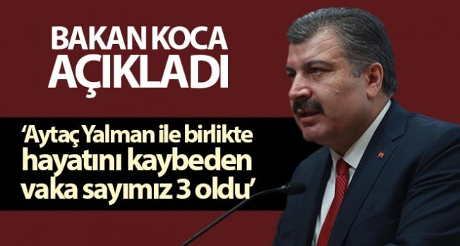 Sağlık Bakanı Koca: 'Aytaç Yalman ile birlikte hayatını kaybeden vaka sayımız 3 oldu'