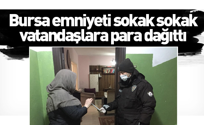 Bursa emniyeti sokak sokak vatandaşlara para dağıttı