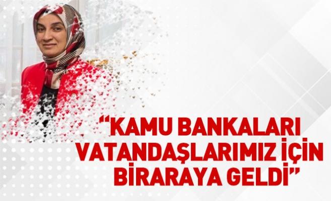"""""""KAMU BANKALARI VATANDAŞLARIMIZ İÇİN BİRARAYA GELDİ"""""""