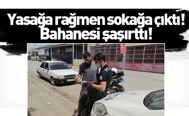 Yasağa rağmen sokağa çıktı! Bahanesi şaşırttı!