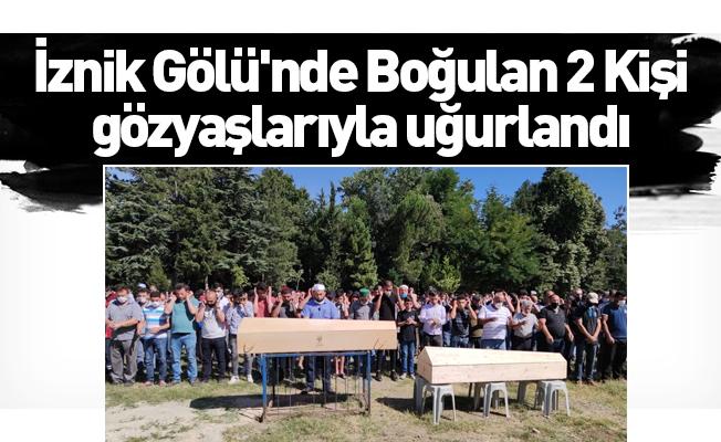 İznik Gölü'nde Boğulan 2 Kişi gözyaşlarıyla uğurlandı