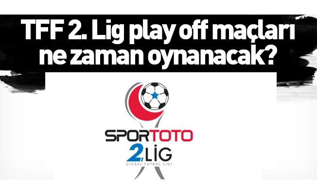 TFF 2. Lig play off maçları ne zaman oynanacak?