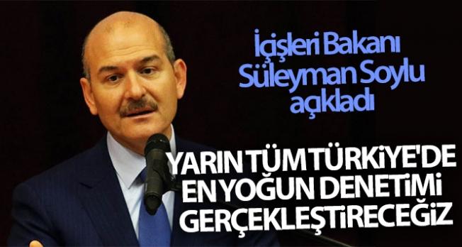 İçişleri Bakanı Süleyman Soylu: Yarın tüm Türkiye'de en yoğun denetimi gerçekleştireceğiz