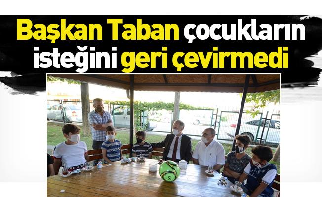Başkan Taban, çocukların isteğini geri çevirmedi