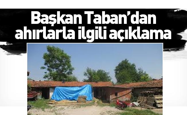 Başkan Taban'dan ahırlarla ilgili açıklama