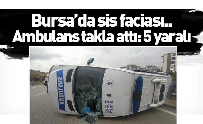 Bursa'da sis faciası...Ambulans takla attı: 5 yaralı