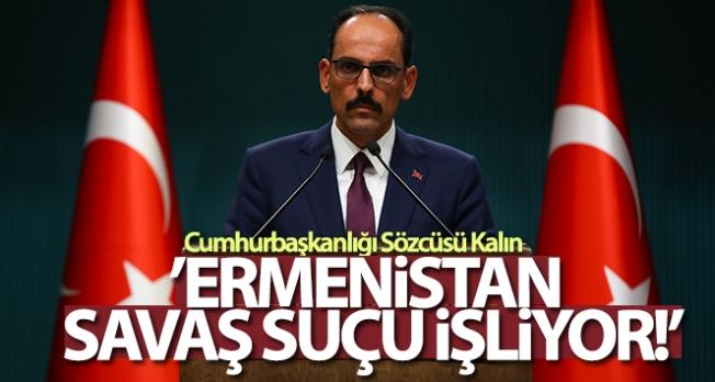Cumhurbaşkanlığı Sözcüsü Kalın: 'Bu hukuksuzluk ve katliamlar karşılıksız kalmayacaktır'