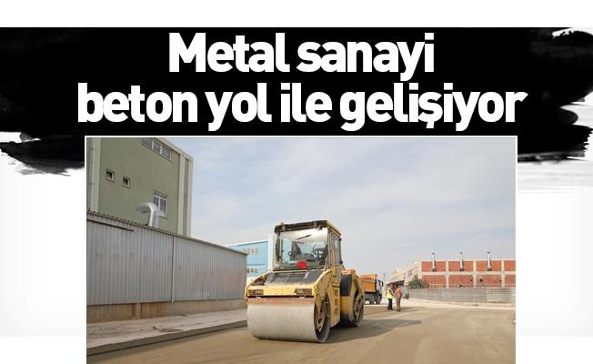 Metal sanayi beton yol ile gelişiyor