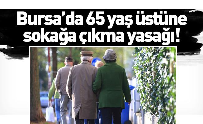 Bursa'da 65 yaş üstüne sokağa çıkma yasağı!