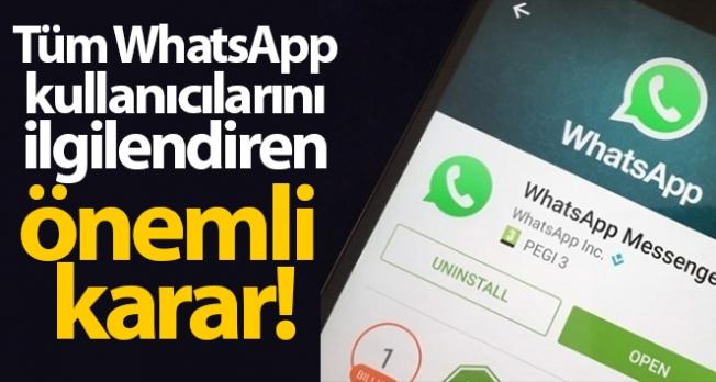 Tüm WhatsApp kullanıcılarını ilgilendiren flaş karar!