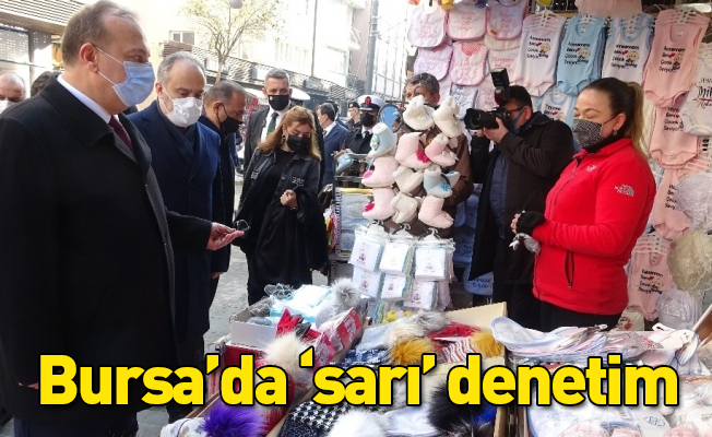 Bursa'da 'sarı' denetim