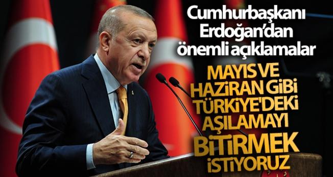 Cumhurbaşkanı Erdoğan: 'Mayıs ve Haziran gibi Türkiye'deki aşılamayı bitirmek istiyoruz'