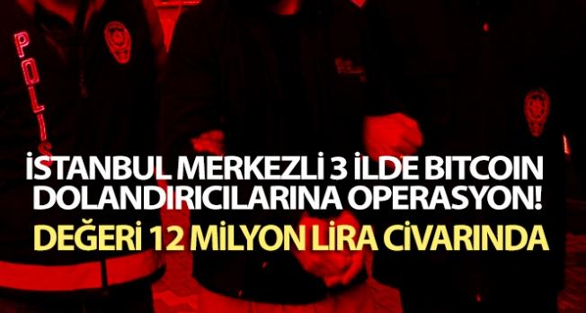 İstanbul merkezli 3 ilde bitcoin dolandırıcılarına operasyon: 8 gözaltı