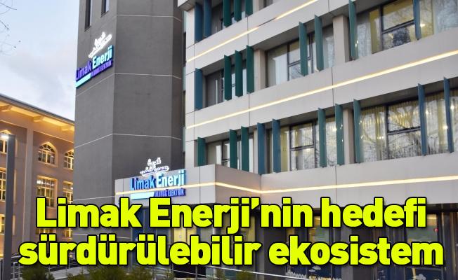 Limak Enerji'nin hedefi sürdürülebilir ekosistem