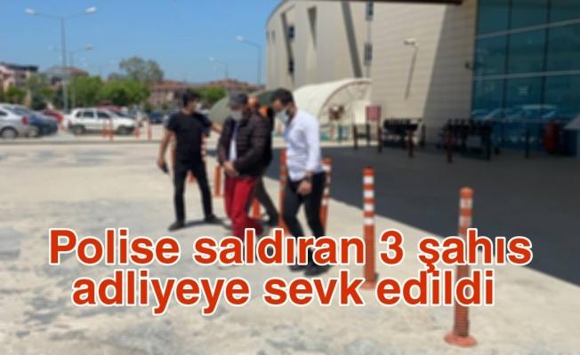 Polise saldıran 3 şahıs adliyeye sevk edildi