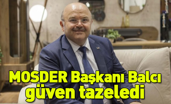 MOSDER Başkanı Mustafa Balcı Güven Tazeledi