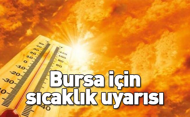 Bursa için sıcaklık uyarısı