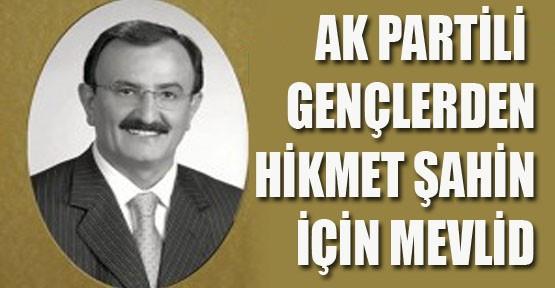 AK Partili gençlerden Hikmet Şahin için mevlid