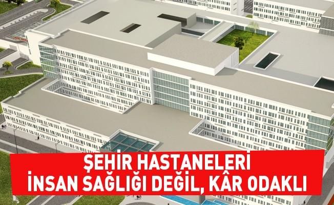 Açıkgöz: Kâr odaklı Şehir Hastaneleri
