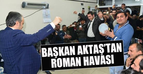 Başkan Aktaş'tan Roman Havası