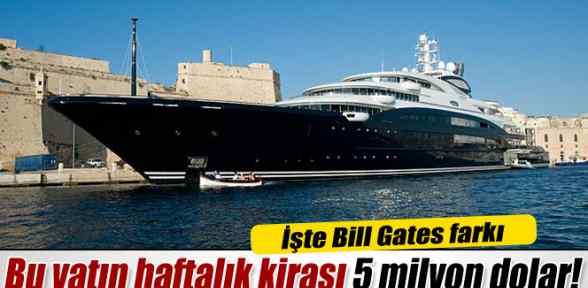 Bill Gates, tatil için kiraladığı yata 5 milyon dolar ödüyor