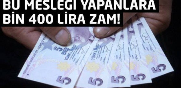 Bu mesleği yapanlara 1400 lira zam!