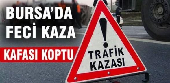 Bursa'da feci kaza! Kafası koptu!